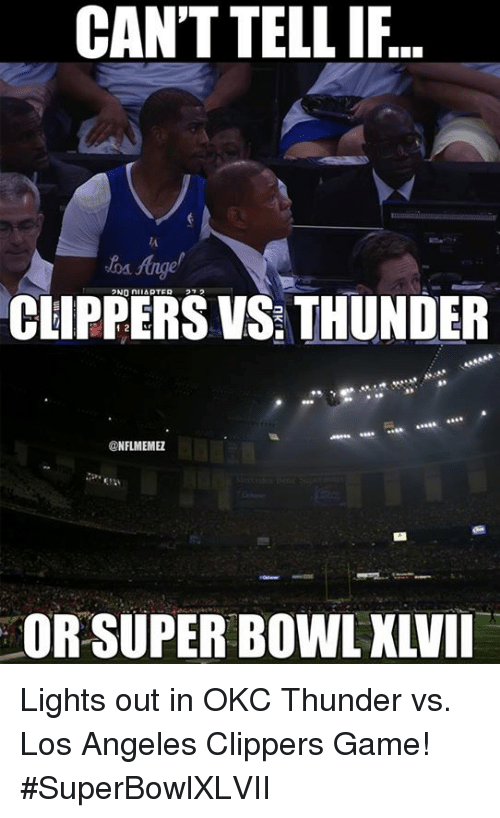 Los Angeles Clippers, Nfl, and Super Bowl: CAN'T TELL IF  CLIPPERS VS THUNDER  NFLMEMEZ  OR SUPER BOWL XLVII Lights out in OKC Thunder vs. Los Angeles Clippers Game! #SuperBowlXLVII
