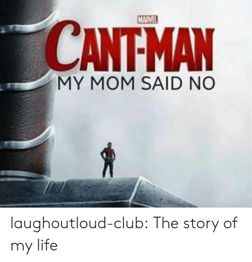 story of my life: CANTMAN  MY MOM SAID NO laughoutloud-club:  The story of my life