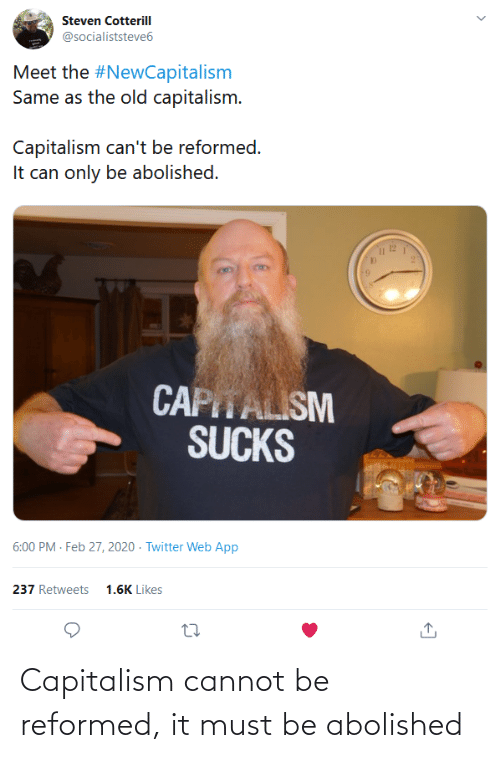 Cannot: Capitalism cannot be reformed, it must be abolished