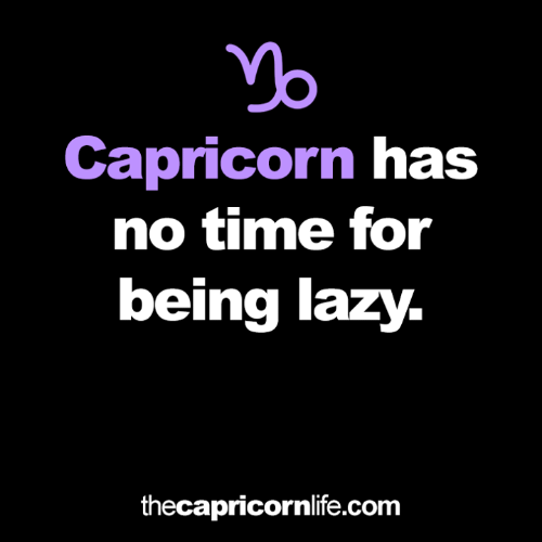 Lazy, Capricorn, and Time: Capricorn has  no time for  being lazy.  thecapricornlife.com