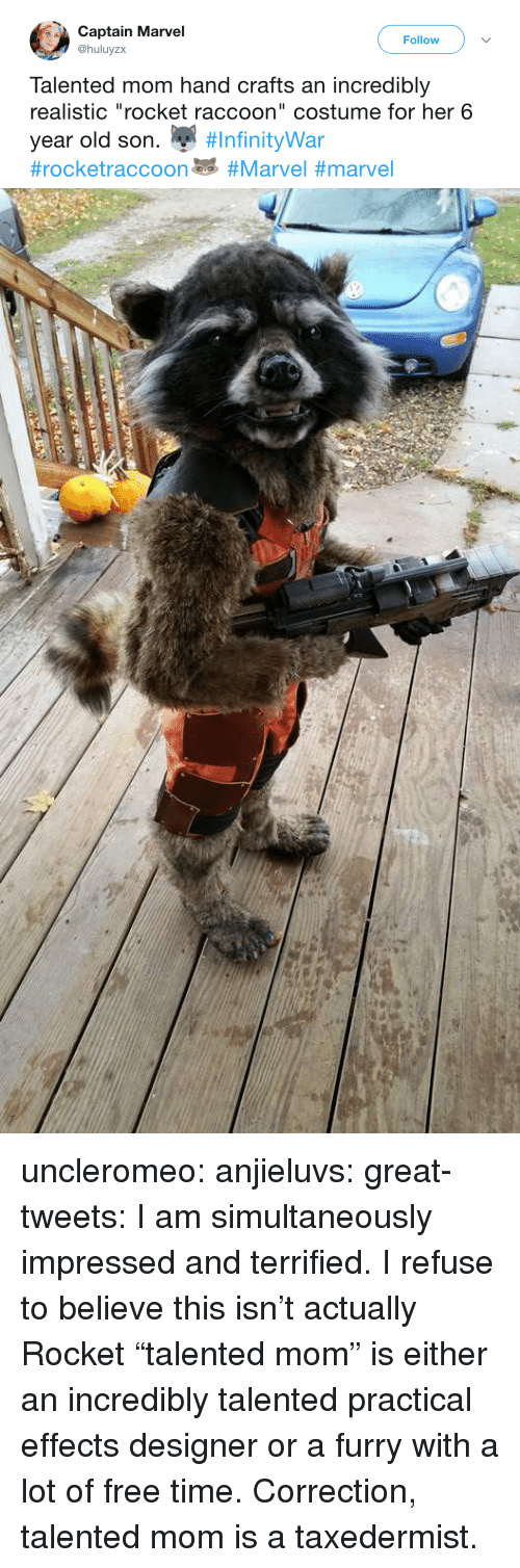 """Tumblr, Twitter, and Blog: Captain Marvel  @huluyzx  Follow  Talented mom hand crafts an incredibly  realistic """"rocket raccoon"""" costume for her 6  year old son. """" uncleromeo:  anjieluvs:   great-tweets: I am simultaneously impressed and terrified.  I refuse to believe this isn't actually Rocket    """"talented mom"""" is either an incredibly talented practical effects designer or a furry with a lot of free time.   Correction, talented mom is a taxedermist."""