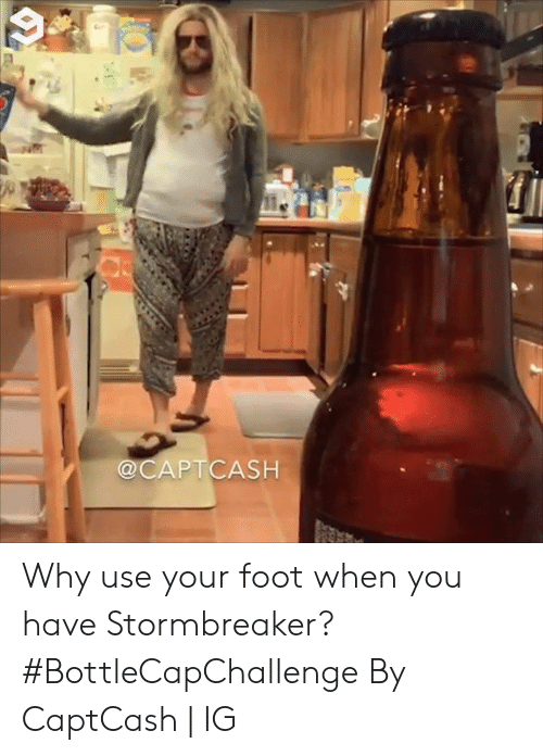 Dank, 🤖, and Foot: @CAPTCASH Why use your foot when you have Stormbreaker? #BottleCapChallenge  By CaptCash | IG