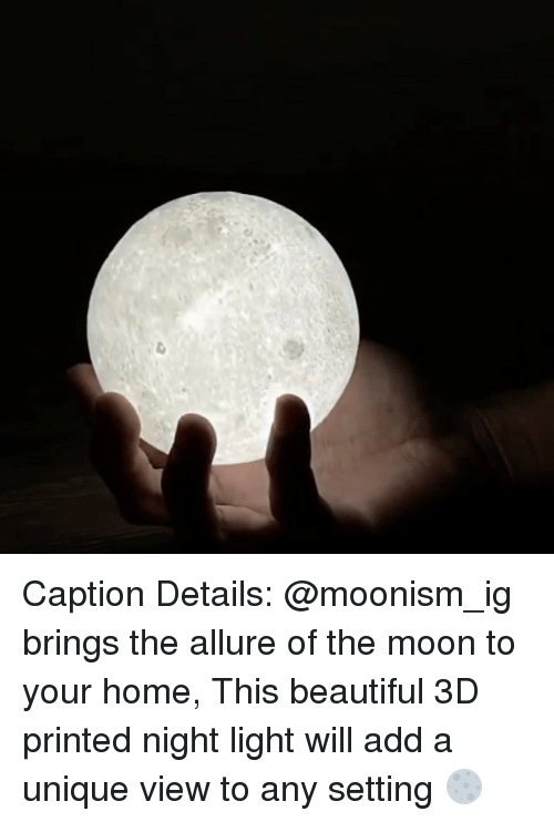 Beautiful, Memes, and Home: Caption Details: @moonism_ig brings the allure of the moon to your home, This beautiful 3D printed night light will add a unique view to any setting 🌕