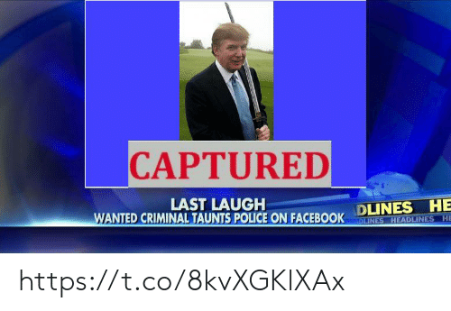Facebook, Police, and Wanted: CAPTURED  DLINES HE  BLINES HEADLINES HE  LAST LAUGH  WANTED CRIMINAL TAUNTS POLICE ON FACEBOOK https://t.co/8kvXGKlXAx