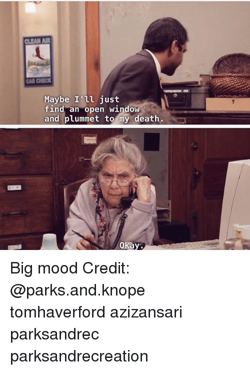 indded: CAR CHECK  Maybe I'il just  ind an open WindOW  and plummet to my death,  okay Big mood Credit: @parks.and.knope tomhaverford azizansari parksandrec parksandrecreation