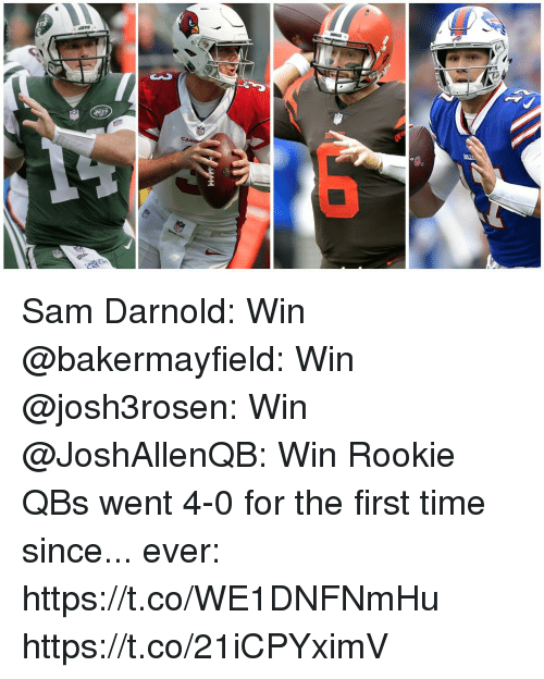 Memes, Time, and 🤖: CAR Sam Darnold: Win @bakermayfield: Win @josh3rosen: Win @JoshAllenQB: Win  Rookie QBs went 4-0 for the first time since... ever: https://t.co/WE1DNFNmHu https://t.co/21iCPYximV