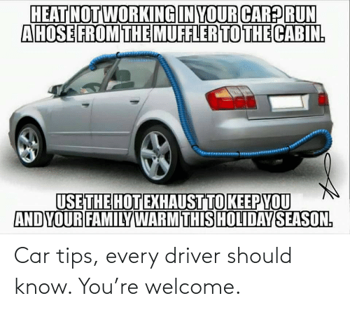 welcome: Car tips, every driver should know. You're welcome.