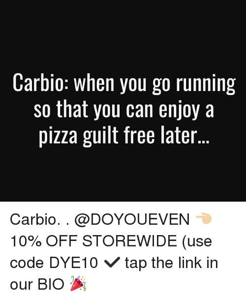 usings: Carbio: when you go running  so that you can enjoy a  pizza guilt free later Carbio. . @DOYOUEVEN 👈🏼 10% OFF STOREWIDE (use code DYE10 ✔️ tap the link in our BIO 🎉