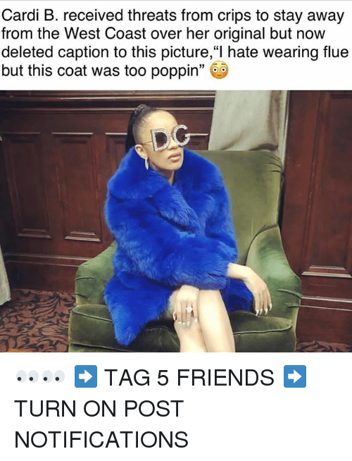 """West Coast: Cardi B. received threats from crips to stay away  from the West Coast over her original but now  deleted caption to this picture,""""l hate wearing flue  but this coat was too poppin"""" 👀👀 ➡️ TAG 5 FRIENDS ➡️ TURN ON POST NOTIFICATIONS"""