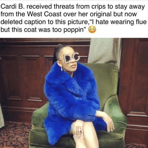 """West Coast: Cardi B. received threats from crips to stay away  from the West Coast over her original but now  deleted caption to this picture,""""I hate wearing flue  but this coat was too poppin"""" 6"""