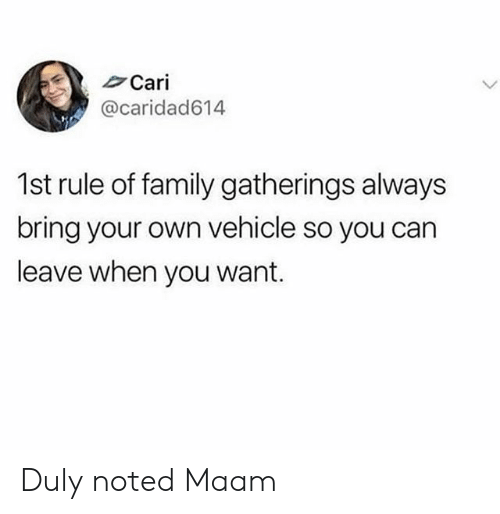 Family, Can, and Duly Noted: Cari  @caridad614  1st rule of family gatherings always  bring your own vehicle so you can  leave when you want. Duly noted Maam