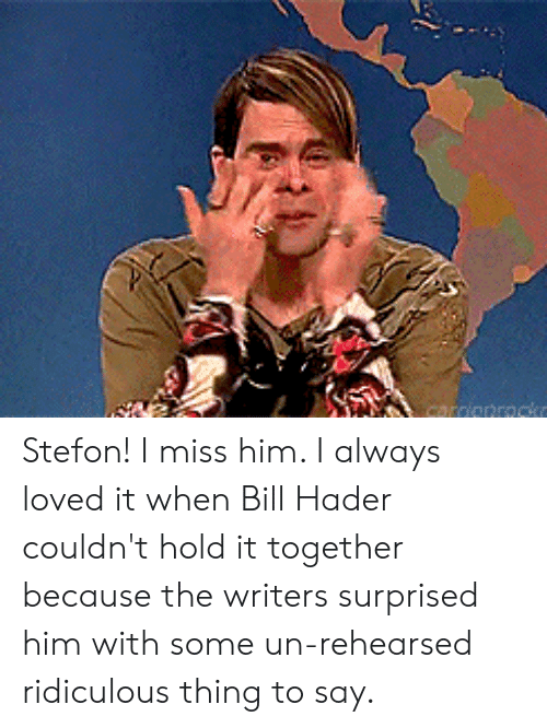 Stefon: carnionrocko Stefon! I miss him. I always loved it when Bill Hader couldn't hold it together because the writers surprised him with some un-rehearsed ridiculous thing to say.