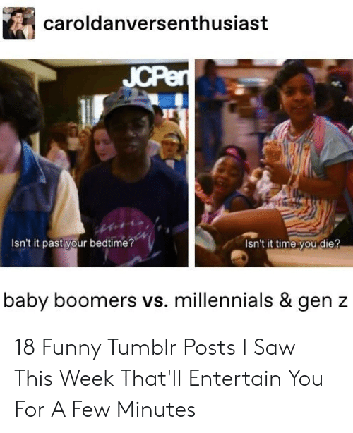 baby boomers: caroldanversenthusiast  JCPen  Isn't it past your bedtime?  Isn't it time you die?  baby boomers vs. millennials & gen z 18 Funny Tumblr Posts I Saw This Week That'll Entertain You For A Few Minutes