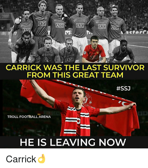 ssj: CARRICK WAS THE LAST SURVIVOR  FROM THIS GREAT TEAM  #SSJ  TROLL FOOTBALL ARENA  HE IS LEAVING NOW Carrick👌