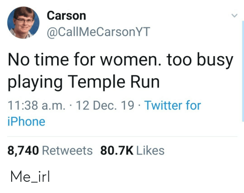 playing: Carson  @CallMeCarsonYT  No time for women. too busy  playing Temple Run  11:38 a.m. · 12 Dec. 19 · Twitter fo  iPhone  8,740 Retweets 80.7K Likes Me_irl