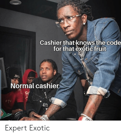 exotic: Cashier that knows the code  for that exotic fruit  Normal cashier  w Expert Exotic