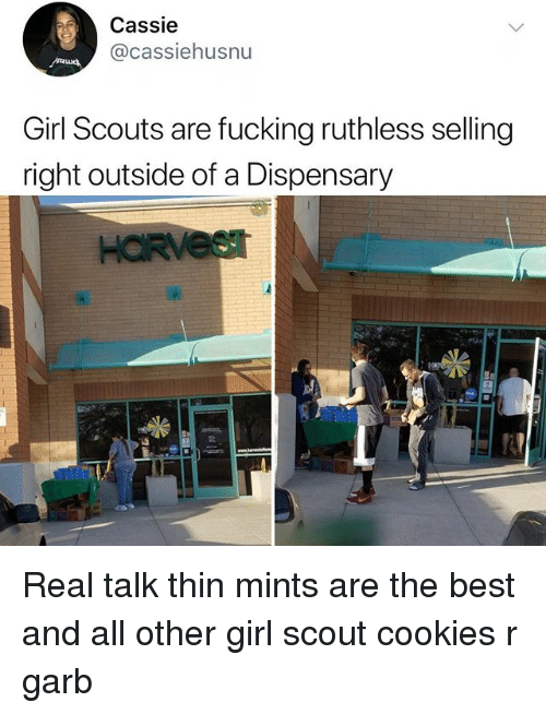 cassie: Cassie  @cassiehusnu  Girl Scouts are fucking ruthless selling  right outside of a Dispensary Real talk thin mints are the best and all other girl scout cookies r garb