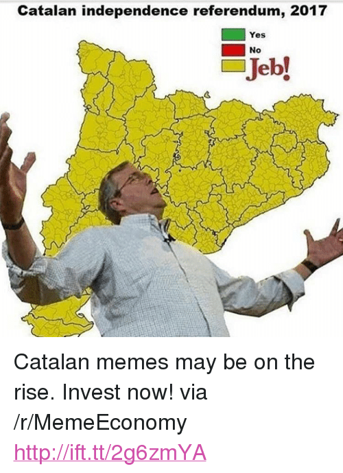 """catalan: Catalan independence referendum, 2017  Yes  No  Jeb! <p>Catalan memes may be on the rise. Invest now! via /r/MemeEconomy <a href=""""http://ift.tt/2g6zmYA"""">http://ift.tt/2g6zmYA</a></p>"""