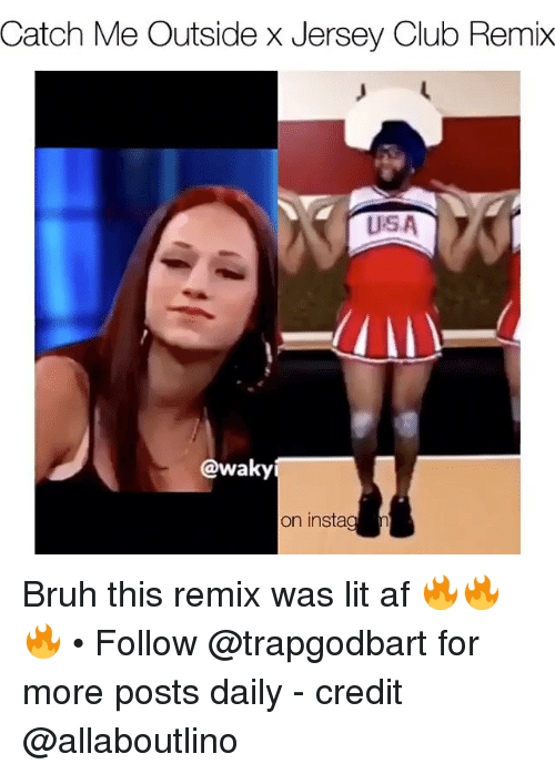 ursa: Catch Me Outsidex Jersey Club Remix  URSA  Wa  on insta Bruh this remix was lit af 🔥🔥🔥 • Follow @trapgodbart for more posts daily - credit @allaboutlino