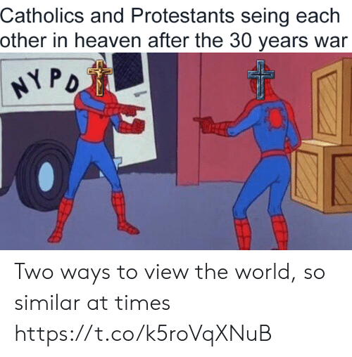 Heaven, World, and War: Catholics and Protestants seing each  other in heaven after the 30 years war  P D Two ways to view the world, so similar at times https://t.co/k5roVqXNuB