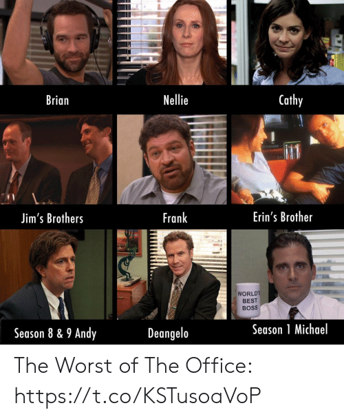 Memes, The Office, and The Worst: Cathy  Nellie  Brian  Erin's Brother  Frank  Jim's Brothers  WORLD'S  BEST  BOSS  Season 1 Michael  Deangelo  Season 8 & 9 Andy The Worst of The Office: https://t.co/KSTusoaVoP