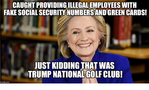 Club, Fake, and Memes: CAUGHT PROVIDING ILLEGAL EMPLOYEES WITH  FAKE SOCIAL SECURITY NUMBERS AND GREEN CARDS!  JUST KIDDING THAT WAS  TRUMP NATIONAL GOLF CLUB!  imgfip.com