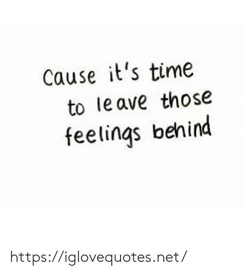 Time, Net, and Href: Cause it's time  to le ave those  feelings behind https://iglovequotes.net/