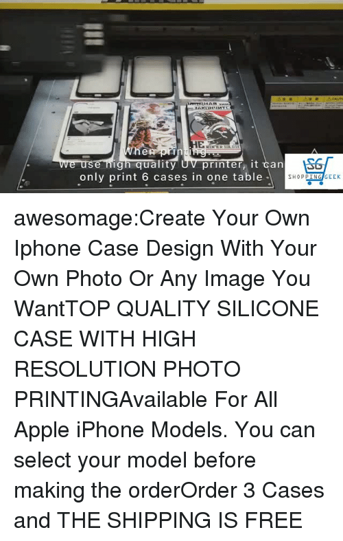silicone: cAUT  e nign quality  only print 6 cases in one table  printer, it ℃an  SHOPPIN  EK awesomage:Create Your Own Iphone Case Design With Your Own Photo Or Any Image You WantTOP QUALITY SILICONE CASE WITH HIGH RESOLUTION PHOTO PRINTINGAvailable For All Apple iPhone Models. You can select your model before making the orderOrder 3 Cases and THE SHIPPING IS FREE
