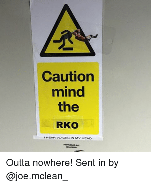 mclean: Caution  mind  the  RKO  I HEAR VOICES IN MY HEAD Outta nowhere! Sent in by @joe.mclean_