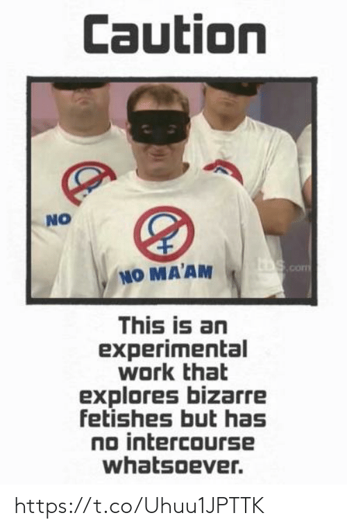 no maam: Caution  NO  bS com  NO MA'AM  This is an  experimental  work that  explores bizarre  fetishes but has  no intercourse  whatsoever. https://t.co/Uhuu1JPTTK