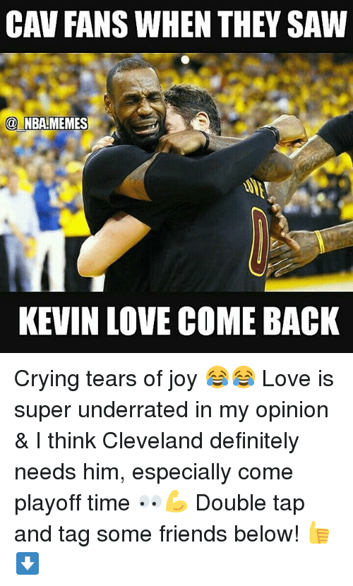 Nba, Joy, and Super: CAV FANS WHEN THEY SAW  NBA MEMES  KEVIN LOVE COMEBACK Crying tears of joy 😂😂 Love is super underrated in my opinion & I think Cleveland definitely needs him, especially come playoff time 👀💪 Double tap and tag some friends below! 👍⬇