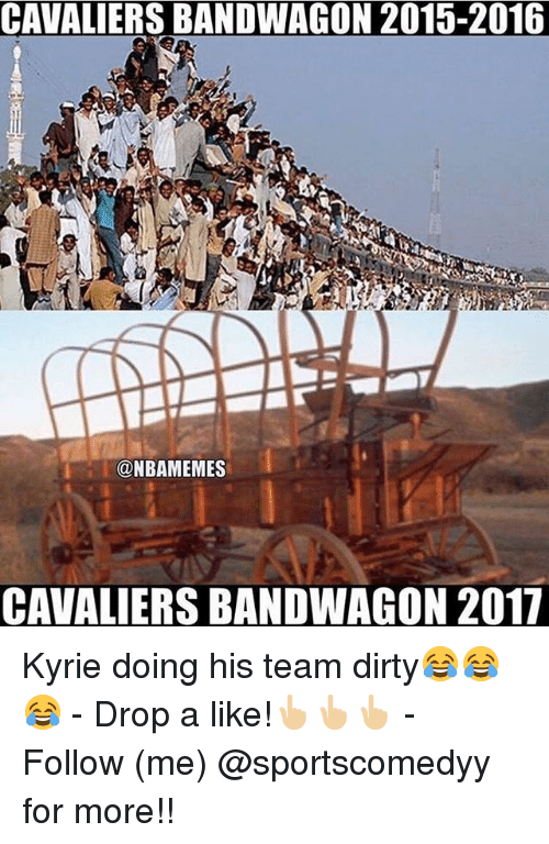 Bandwagoner: CAVALIERS BANDWAGON 2015-2016  NBAMEMES  CAVALIERS BANDWAGON 2017 Kyrie doing his team dirty😂😂😂 - Drop a like!👆🏼👆🏼👆🏼 - Follow (me) @sportscomedyy for more!!