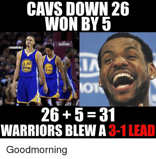 3 1 Lead: CAVS DOWN 26  WON BY 5  @NBAMEMES  30  26 5 31  WARRIORS BLEW A  3-1 LEAD Goodmorning