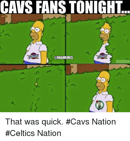 That Was Quick: CAVS FANSTONIGHT  @NBAMEMES That was quick. #Cavs Nation #Celtics Nation