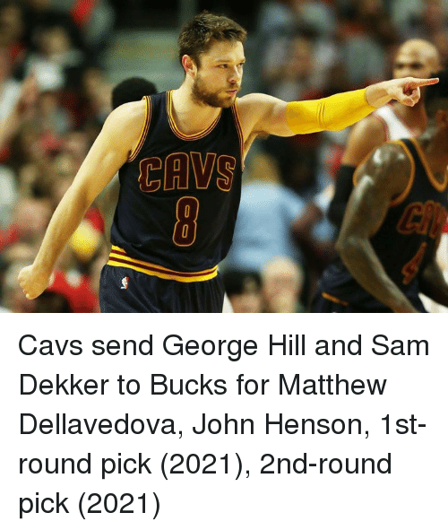 Cavs, Matthew Dellavedova, and Bucks: Cavs send George Hill and Sam Dekker to Bucks for Matthew Dellavedova, John Henson, 1st-round pick (2021), 2nd-round pick (2021)