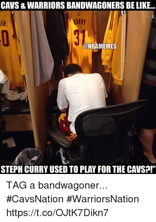 Be Like, Cavs, and Memes: CAVS & WARRIORS BANDWAGONERS BE LIKE..  ER  CURRY  @NBAMEMES  STEPH CURRY USED TO PLAY FOR THE CAVS?r TAG a bandwagoner... #CavsNation #WarriorsNation https://t.co/OJtK7Dikn7