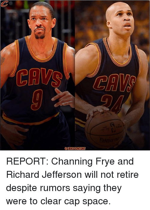 channing frye: CAVSCONTENT REPORT: Channing Frye and Richard Jefferson will not retire despite rumors saying they were to clear cap space.