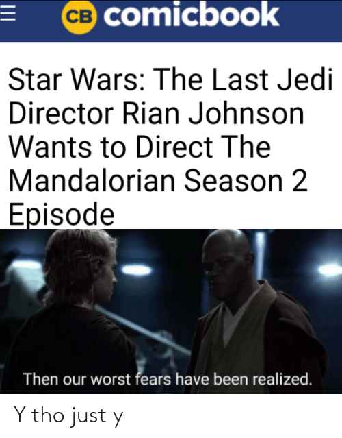 Jedi, Star Wars, and Star: CB comicbook  Star Wars: The Last Jedi  Director Rian Johnson  Wants to Direct The  Mandalorian Season 2  Episode  Then our worst fears have been realized. Y tho just y