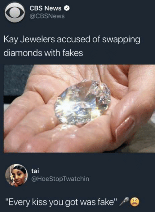 "Fake, News, and Cbs: CBS News  @CBSNews  Kay Jewelers accused of swapping  diamonds with fakes  tai  @HoeStopTwatchin  ""Every kiss you got was fake"""