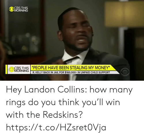 "Child Support: CBS THIS  MORNING  CBTHIS""PEOPLE HAVE BEEN STEALING MY MONEY  MORNING  R. KELLY BACK IN JAIL FOR $160,000+ IN UNPAID CHILD SUPPORT Hey Landon Collins: how many rings do you think you'll win with the Redskins? https://t.co/HZsret0Vja"