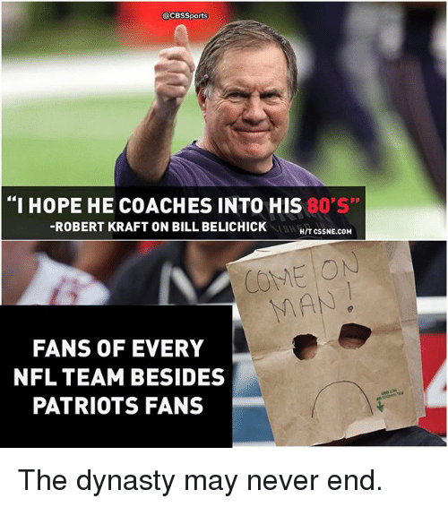 "Bill Belichick, Memes, and Nfl: @CBSSports  ""I HOPE HE COACHES INTO THIS  80 S""  -ROBERT KRAFT ON BILL BELICHICK  HIT CSSNE.COM  COME ON  FANS OF EVERY  NFL TEAM BESIDES  PATRIOTS FANS The dynasty may never end."