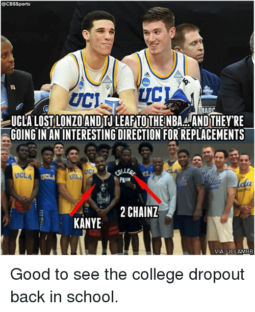 College, Kanye, and Memes: @CBSSports  UCLA LOST LONZOANDTU LEAF TOTHENBA. ANDTHEY'RE  GOING IN AN INTERESTING DIRECTION FOR REPLACEMENTS  UC  UCLA  PARK  2CHAINZ  KANYE  VIA: UCLAMBB Good to see the college dropout back in school.