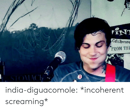 incoherent: Cd's, Recoro  FROM TH india-diguacomole:  *incoherent screaming*