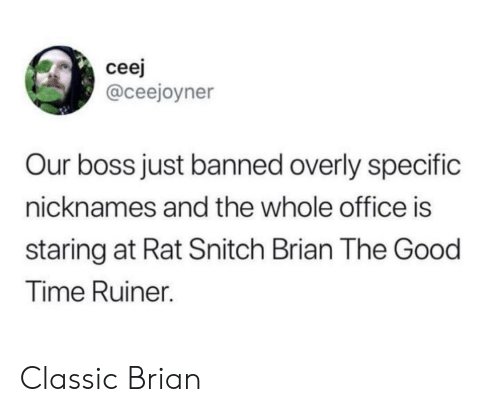 Snitch, Good, and Office: cee  @ceejoyner  Our boss just banned overly specific  nicknames and the whole office is  staring at Rat Snitch Brian The Good  Time Ruiner. Classic Brian