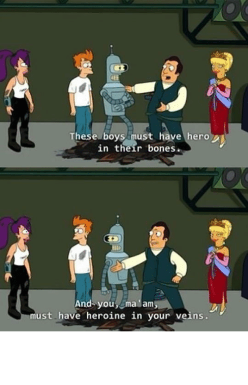 Bones, Tumblr, and Blog: CEL  These boys amust have hero  in their bones.  And-you,ma am  must have heroine in your veins. lolzandtrollz:  That Didn't Come Out As Intended