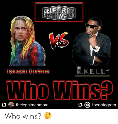 R. Kelly, Who, and Celebrity: CELEBRITY  DEATHMATCH  VS  R.KELLY  Tekashi Gix9ine  Who Wins?  ithelegalmanmarc  theoctagram Who wins? 🤔