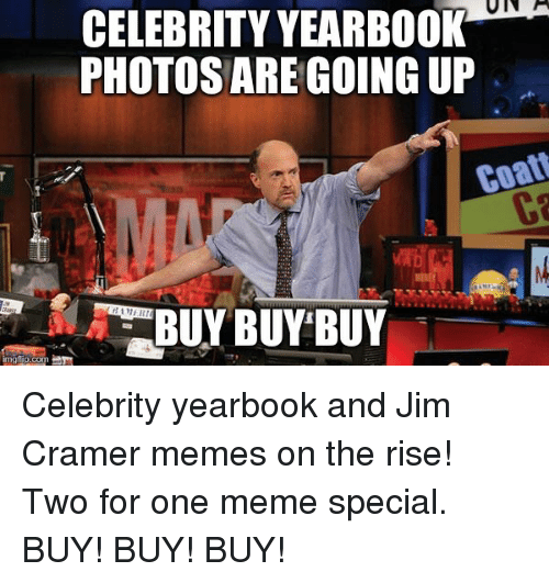 Jim Cramer: CELEBRITY YEARBOOK  PHOTOS ARE GOING UP  BUY BUY BUY  inngflip.com Celebrity yearbook and Jim Cramer memes on the rise! Two for one meme special. BUY! BUY! BUY!