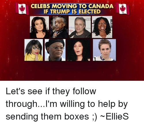 celebs moving to canada if trump is elected let s see if they follow