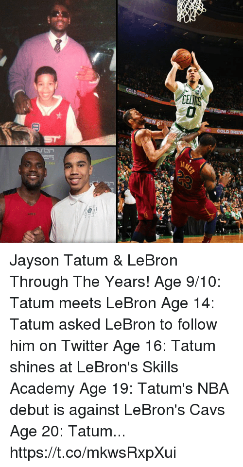 Cold Brew: CELIMS  COLD BREW Jayson Tatum & LeBron Through The Years!  Age 9/10: Tatum meets LeBron Age 14: Tatum asked LeBron to follow him on Twitter Age 16: Tatum shines at LeBron's Skills Academy Age 19: Tatum's NBA debut is against LeBron's Cavs Age 20: Tatum... https://t.co/mkwsRxpXui