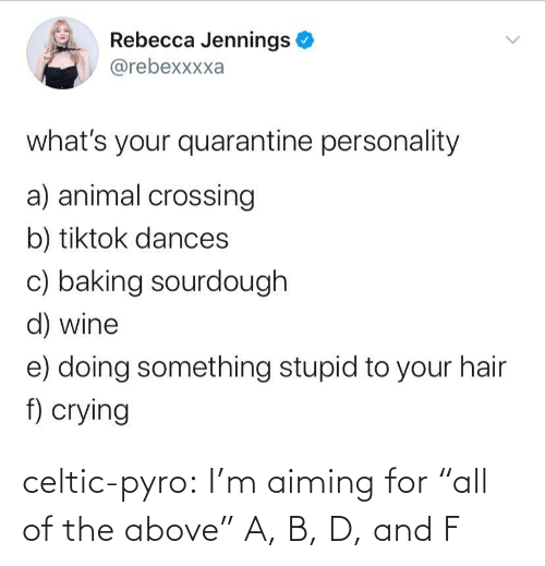 """For All: celtic-pyro:  I'm aiming for """"all of the above""""   A, B, D, and F"""